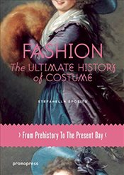 Fashion : The Ultimate History of Costume: From Prehistory to the Present Day - Sposito, Stefanella