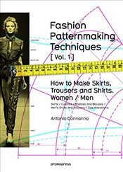Fashion Patternmaking Techniques : How to Make Skirts, Trousers and Shirts Women/Men : 1 - Donnanno, Antonio