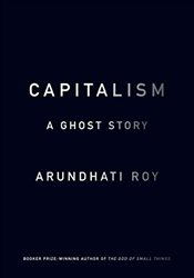 Capitalism : A Ghost Story - Roy, Arundhati