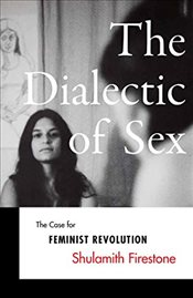 Dialectic of Sex - Firestone, Shulamith