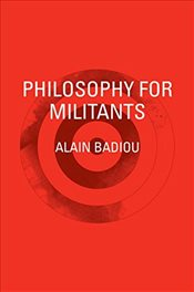 Philosophy for Militants  - Badiou, Alain