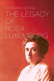 Legacy of Rosa Luxemburg - Geras, Norman