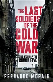 Last Soldiers of the Cold War - Morais, Fernando