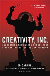 Creativity, Inc. : Overcoming the Unseen Forces That Stand in the Way of True Inspiration - Catmull, Ed
