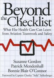 Beyond the Checklist : What Else Health Care Can Learn from Aviation Teamwork and Safety - Gordon, Suzanne