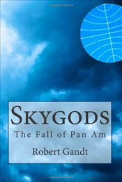 Skygods : The Fall of Pan Am - Gandt, Robert