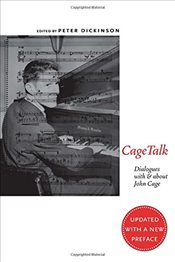 CageTalk : Dialogues with and about John Cage   - Dickinson, Peter