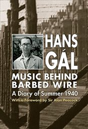 Music behind Barbed Wire : A Diary of Summer 1940 - Gál, Hans