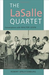 LaSalle Quartet : Conversations with Walter Levin  - Spruytenburg, Robert