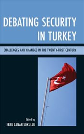 Debating Security in Turkey : Challenges and Changes in the Twenty-First Century - Sokullu, Ebru Canan