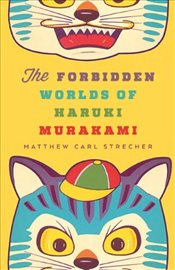 Forbidden Worlds of Haruki Murakami - Strecher, Matthew Carl