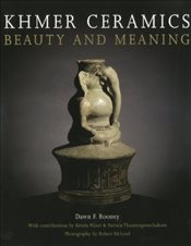 Khmer Ceramics : Beauty and Meaning - Rooney, Dawn F.