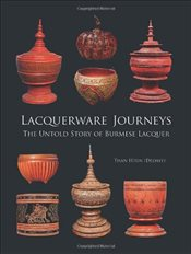 Lacquerware Journeys : The Untold Story of Burmese Lacquer - Htun, Than