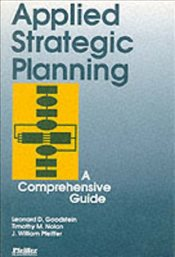 Applied Strategic Planning : How to Develop a Plan That Really Works : A Comprehensive Guide - Goodstein, Leonard D.