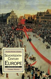 Seventeenth-Century Europe: State, Conflict and Social Order in Europe 1598-1700 (Palgrave History o - Munck, Thomas