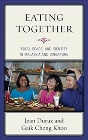 Eating Together : Food, Space, and Identity in Malaysia and Singapore  - Duruz, Jean
