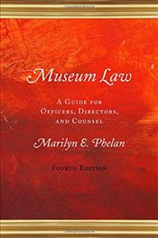 Museum Law : A Guide for Officers, Directors, and Counsel - Phelan, Marilyn E