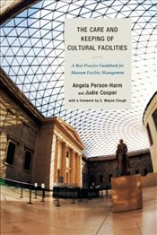 Care and Keeping of Cultural Facilities : A Best Practice Guidebook for Museum Facility Management - Person-Harm, Angela