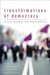 Transformations of Democracy : Crisis, Protest and Legitimation - Celikates, Robin