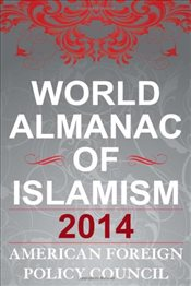 World Almanac of Islamism : 2014 - American Foreign Policy Council