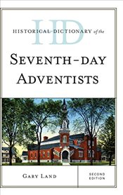 Historical Dictionary of the Seventh-Day Adventists   - Land, Gary
