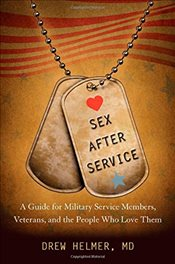 Sex After Service : A Guide for Military Service Members, Veterans, and the People Who Love Them - Helmer, Drew A.