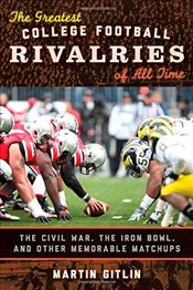 Greatest College Football Rivalries of All Time: The Civil War, the Iron Bowl, and Other Memorable M - Gitlin, Martin