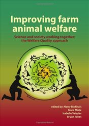 Improving Farm Animal Welfare : Science and Society Working Together : The Welfare Quality Approach - Blokhuis, Harry