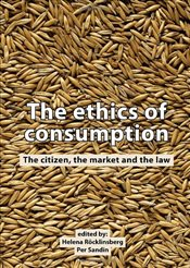 Ethics of Consumption : The Citizen, the Market, and the Law - Röcklinsberg, Helena