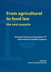 From Agricultural to Food Law : The New Scenario 2014  - Fuentes, Vicente Rodriguez