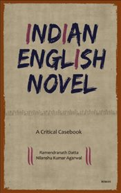 Indian English Novel : A Critical Casebook - Agarwal, Nilanshu Kumar