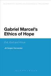 Gabriel Marcels Ethics of Hope : Evil, God and Virtue - Hernandez, Jill Graper