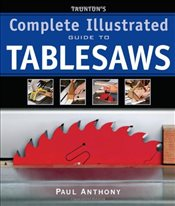 Tauntons Complete Illustrated Guide to Tablesaws - Anthony, Paul