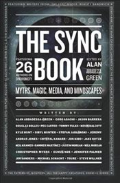 Sync Book : Myths, Magic, Media, and Mindscapes : 26 Authors on Synchronicity - Green, Alan Abbadessa