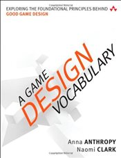 Game Design Vocabulary : Exploring the Foundational Principles Behind Good Game Design - Anthropy, Anna