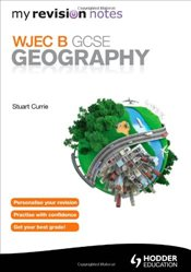 My Revision Notes: WJEC B GCSE Geography (MRN) -