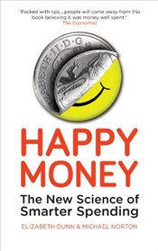 Happy Money: The New Science of Smarter Spending - Dunn, Elizabeth
