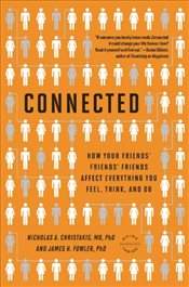 Connected: The Surprising Power of Our Social Networks and How They Shape Our Lives -- How Your Frie - Christakis, Nicholas A.