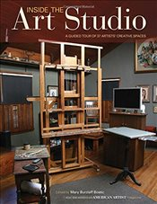 Inside the Art Studio : A Guided Tour of 37 Artists Creative Spaces - Bostic, Mary Burzlaff
