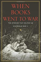 When Books Went to War : The Stories That Helped Us Win World War II - Manning, Molly Guptill