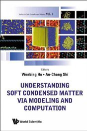 Understanding Soft Condensed Matter Via Modeling and Computation - Hu, Wenbing
