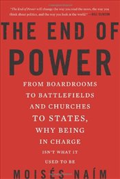 End of Power: From Boardrooms to Battlefields and Churches to States, Why Being in Charge isnt What - Naim, Moises