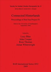 Connected Hinterlands : Proceedings of Red Sea Project IV Held at the University of Southampton - Blue, Lucy