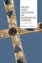 Belief and Religion in Barbarian Europe C. 350-700 - Dunn, Marilyn