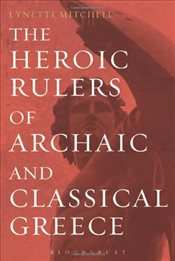 Heroic Rulers of Archaic and Classical Greece - Mitchell, Lynette