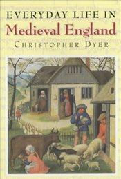 Everyday Life in Medieval England - Dyer, Christopher