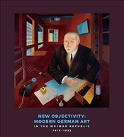 New Objectivity : Modern German Art in the Weimar Republic 1919-1933 - Barron, Stephanie