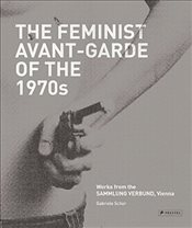 Feminist Avant-Garde of the 1970s : Works from the Sammlung Verbund Vienna - Schor, Gabriele