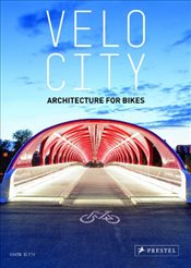 Velo City : Architecture For Bikes - Blyth, Gavin