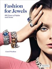 Fashion for Jewels : 100 Years of Styles and Icons - Woolton, Carol